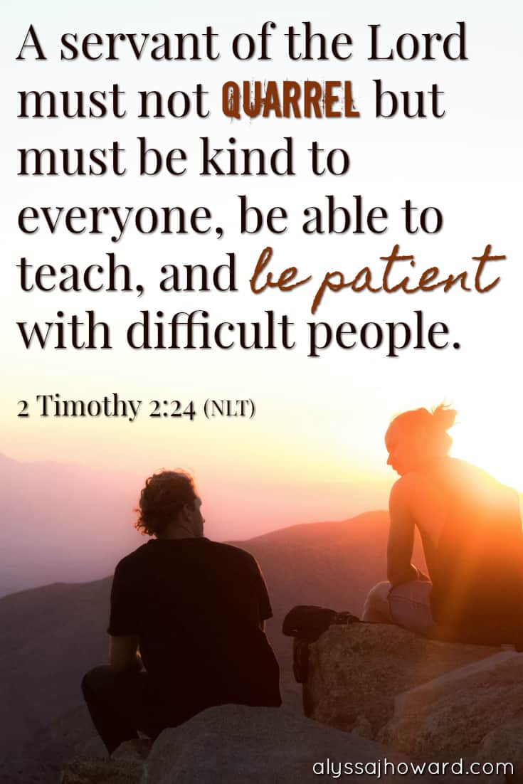 A servant of the Lord must not quarrel but must be kind to everyone, be able to teach, and be patient with difficult people. - 2 Timothy 2:24
