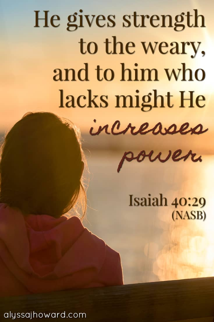 He gives strength to the weary, and to him who lacks might He increases power. - Isaiah 40:29