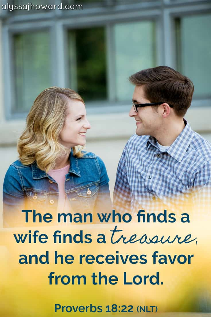 The man who finds a wife finds a treasure, and he receives favor from the Lord. - Proverbs 18:22