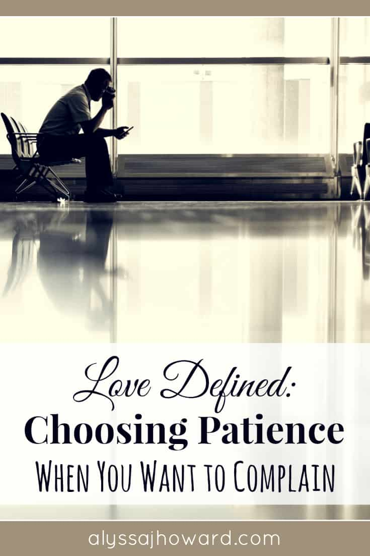 Choosing patience not only builds our faith, but it also speaks volumes to those around us. Complaining only demonstrates to others a lack of trust in God.