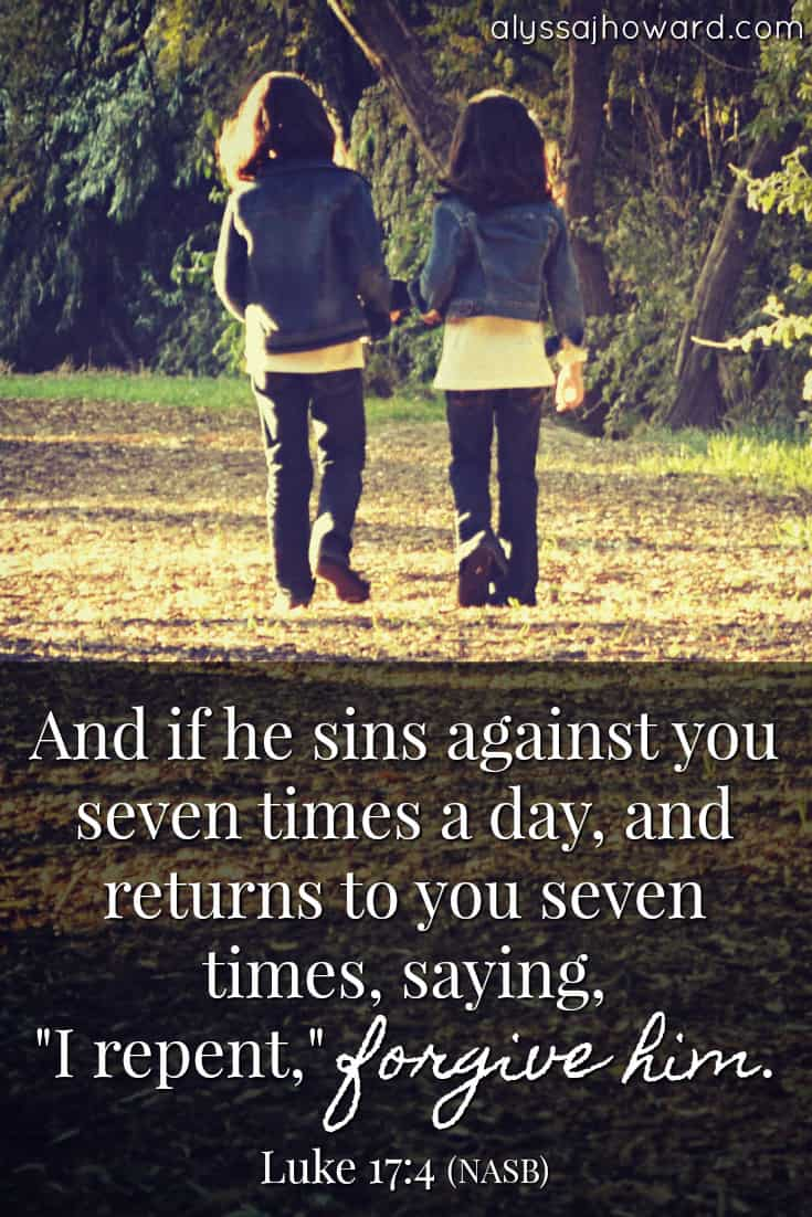 "And if he sins against you seven times a day, and returns to you seven times, saying, ""I repent,"" forgive him. - Luke 17:4"
