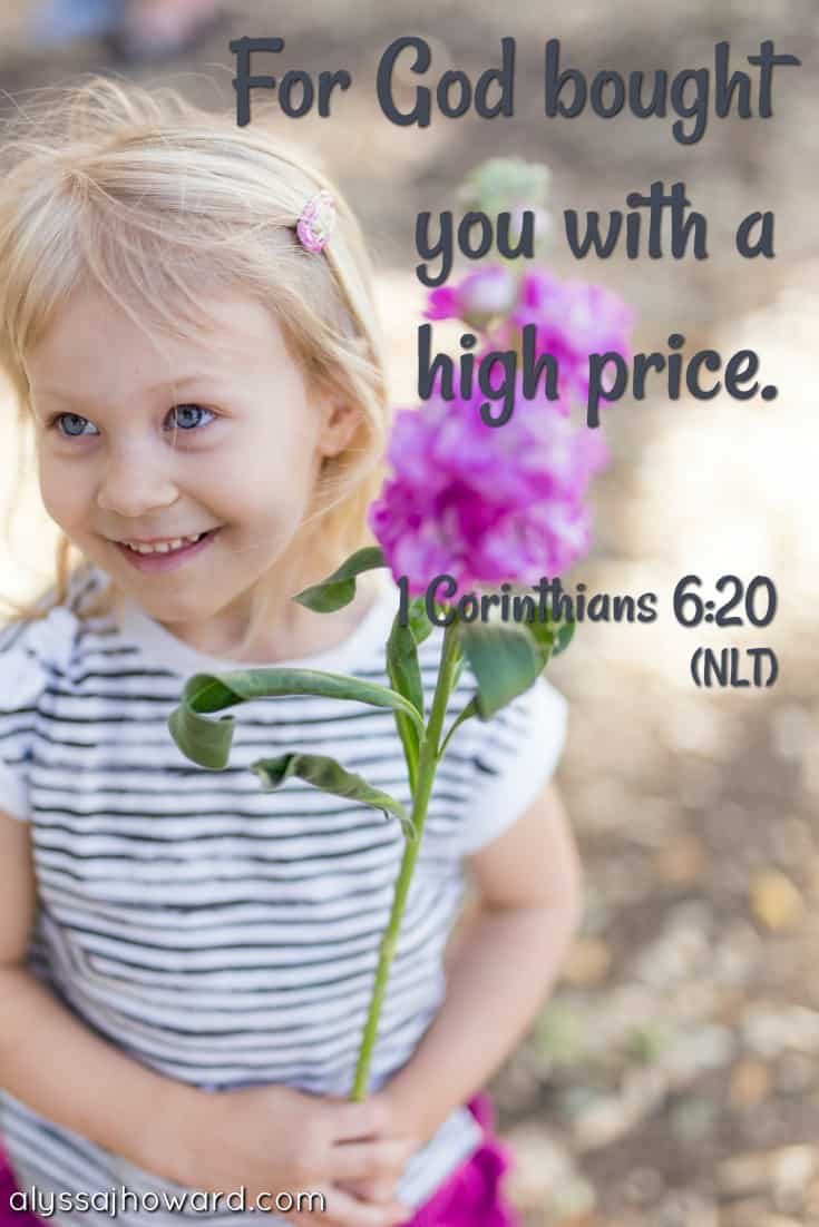 For God bought you with a high price. - 1 Corinthians 6:20