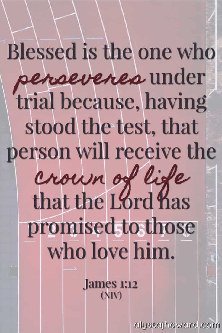 Blessed is the one who perseveres under trial because, having stood the test, that person will receive the crown of life that the Lord has promised to those who love him. - James 1:12