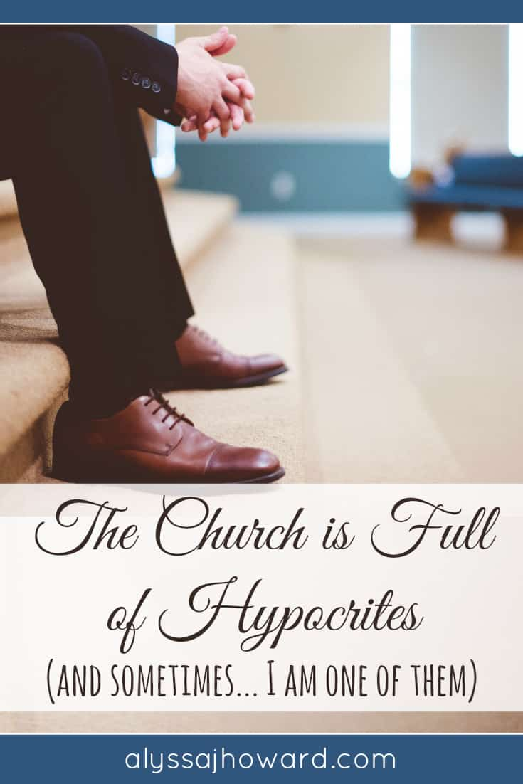 The Church is Full of Hypocrites (and sometimes... I am one of them) | alyssajhoward.com