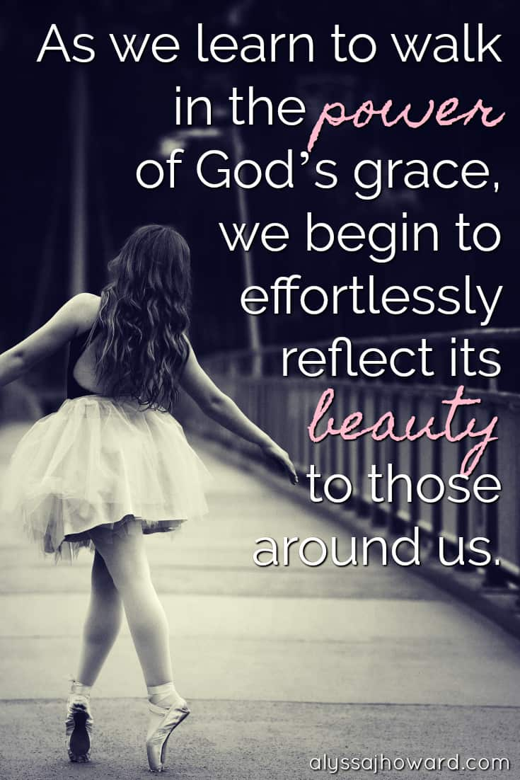 As we learn to walk in the power of God's grace, we begin to effortlessly reflect its beauty to those around us.