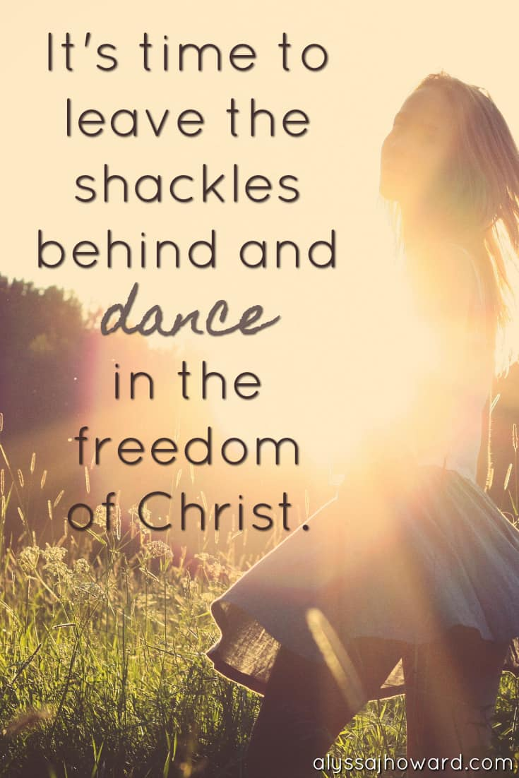It's time to leave the shackles behind and dance in the freedom of Christ.