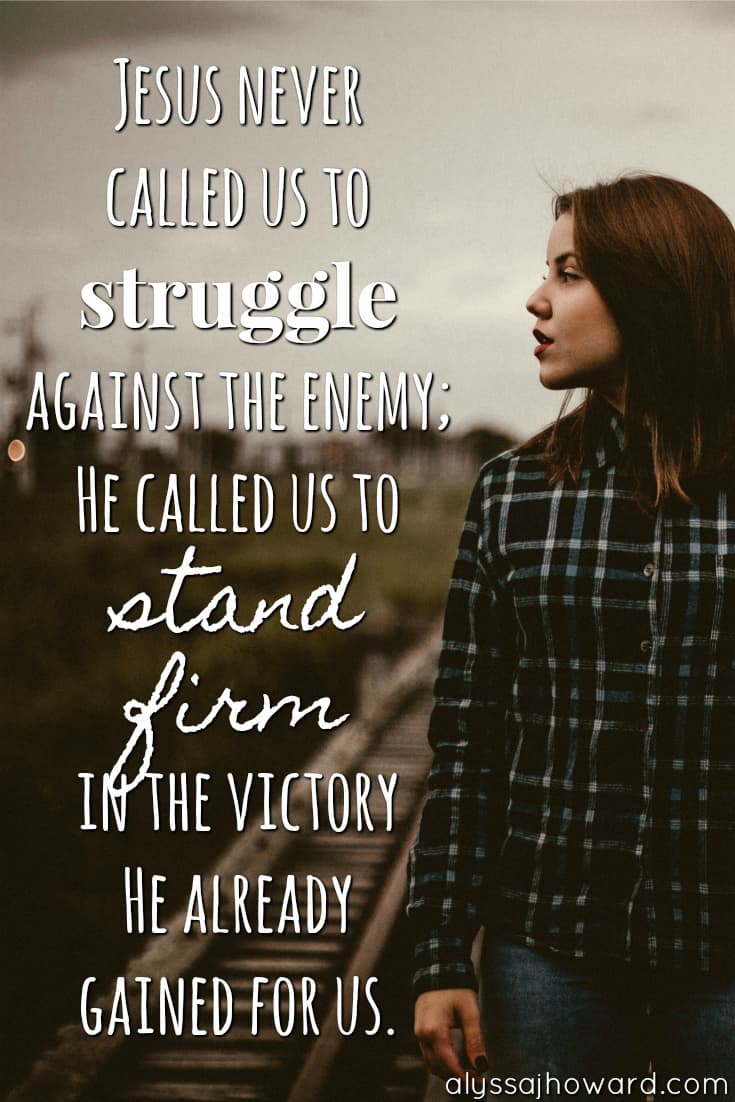 Jesus never called us to struggle against the enemy; He called us to stand firm in the victory He already gained for us.