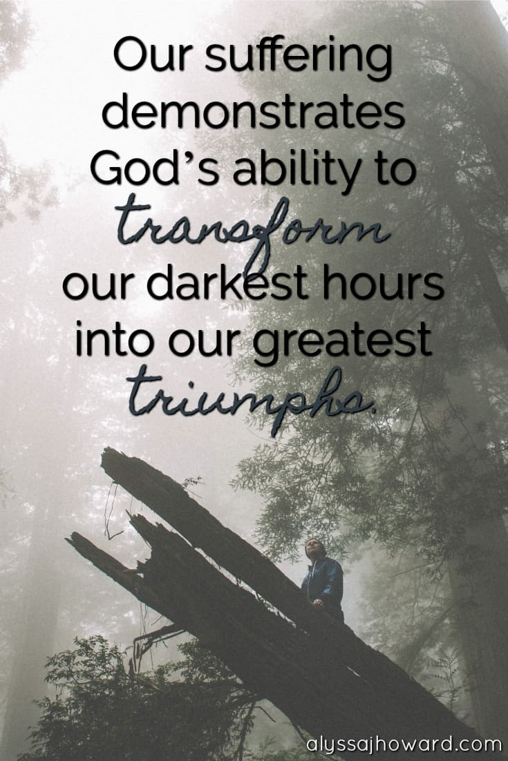 Our suffering demonstrates God's ability to transform our darkest hours into our greatest triumphs.