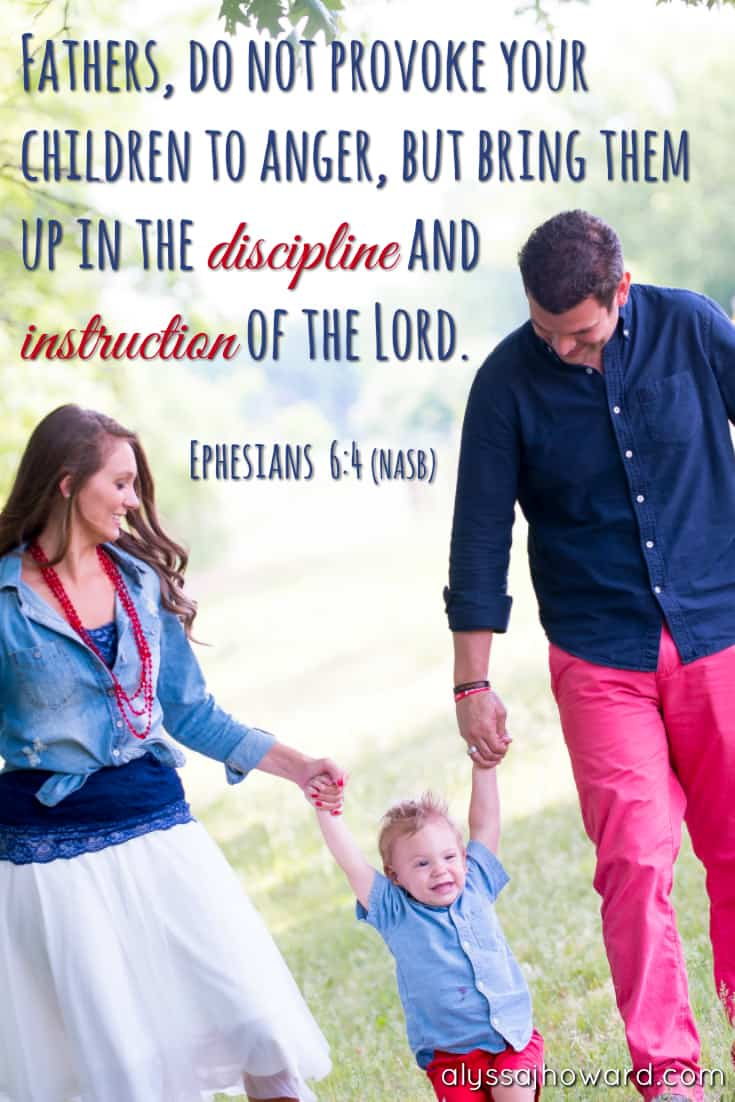 Fathers, do not provoke your children to anger, but bring them up in the discipline and instruction of the Lord. - Ephesians 6:4