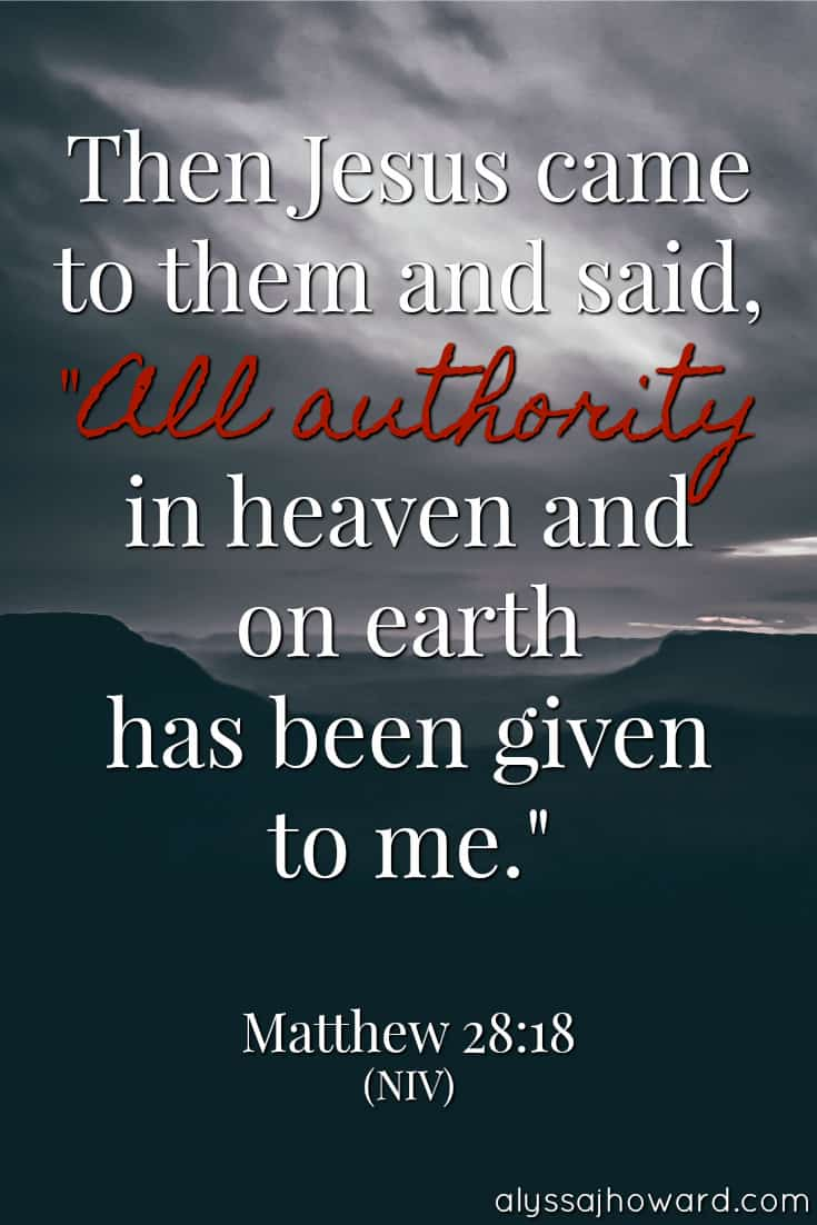"Then Jesus came to them and said, ""All authority in heaven and on earth has been given to me."" - Matthew 28:18"