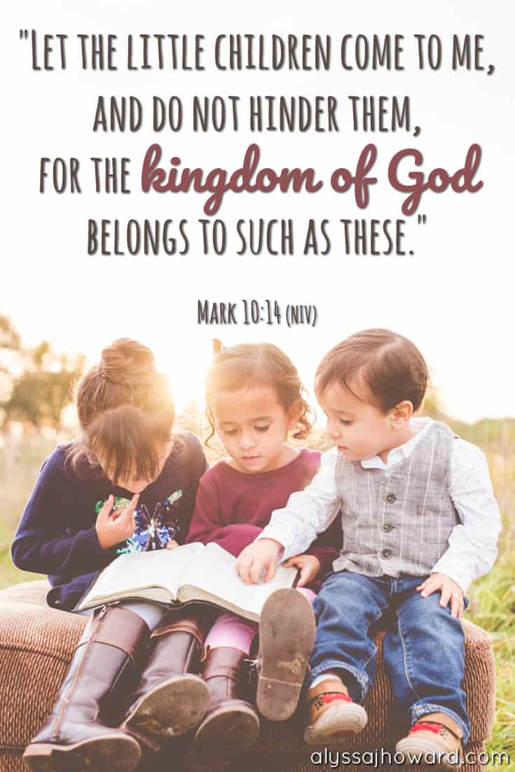 Let the little children come to me, and do not hinder them, for the kingdom of God belongs to such as these. - Mark 10:14