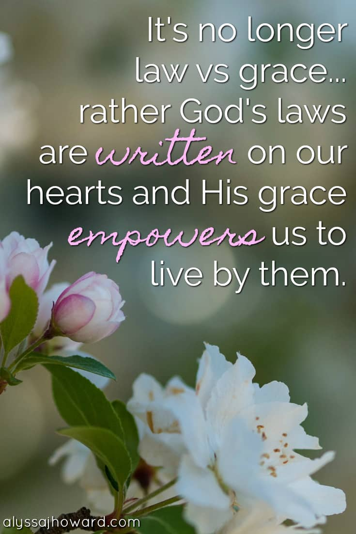 It's no longer law vs grace... rather God's laws are written on our hearts and His grace empowers us to live by them.