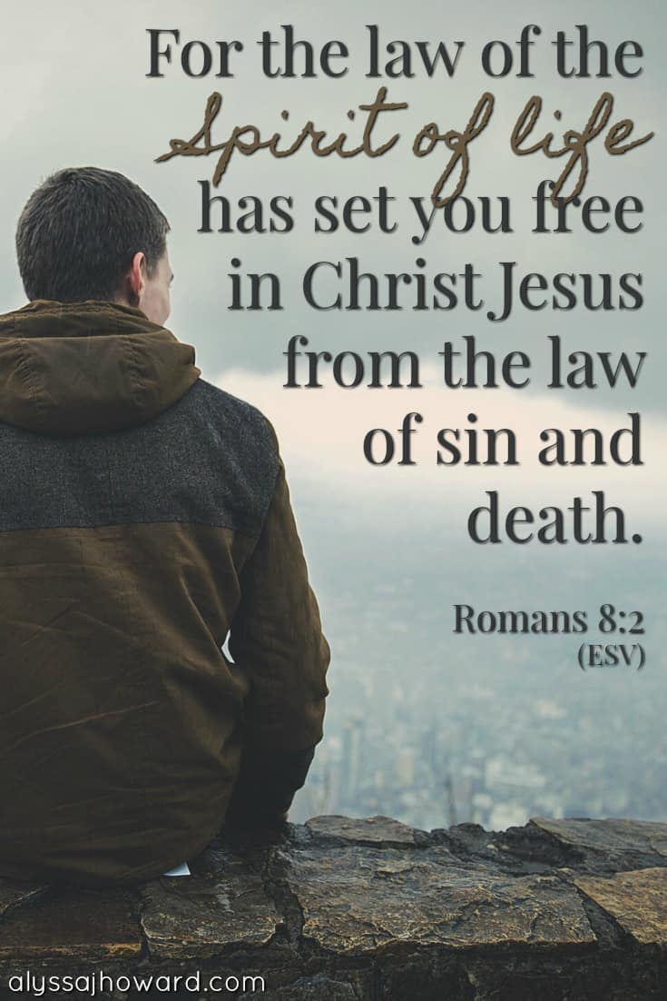 For the law of the Spirit of life has set you free in Christ Jesus from the law of sin and death. - Romans 8:2