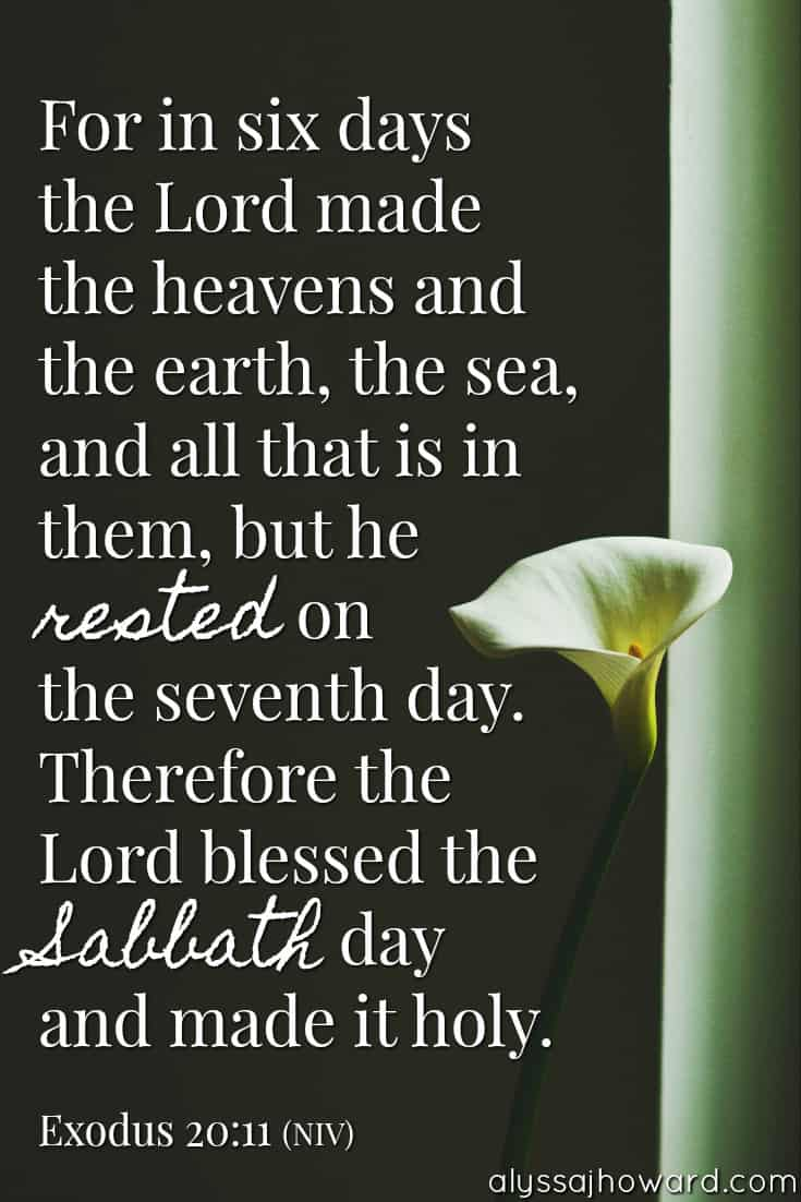 For in six days the Lord made the heavens and the earth, the sea, and all that is in them, but he rested on the seventh day. Therefore the Lord blessed the Sabbath day and made it holy. - Exodus 20:11