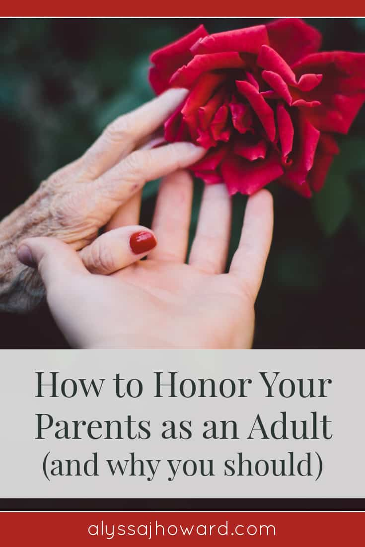 How to Honor Your Parents as an Adult (and why you should)   alyssajhoward.com