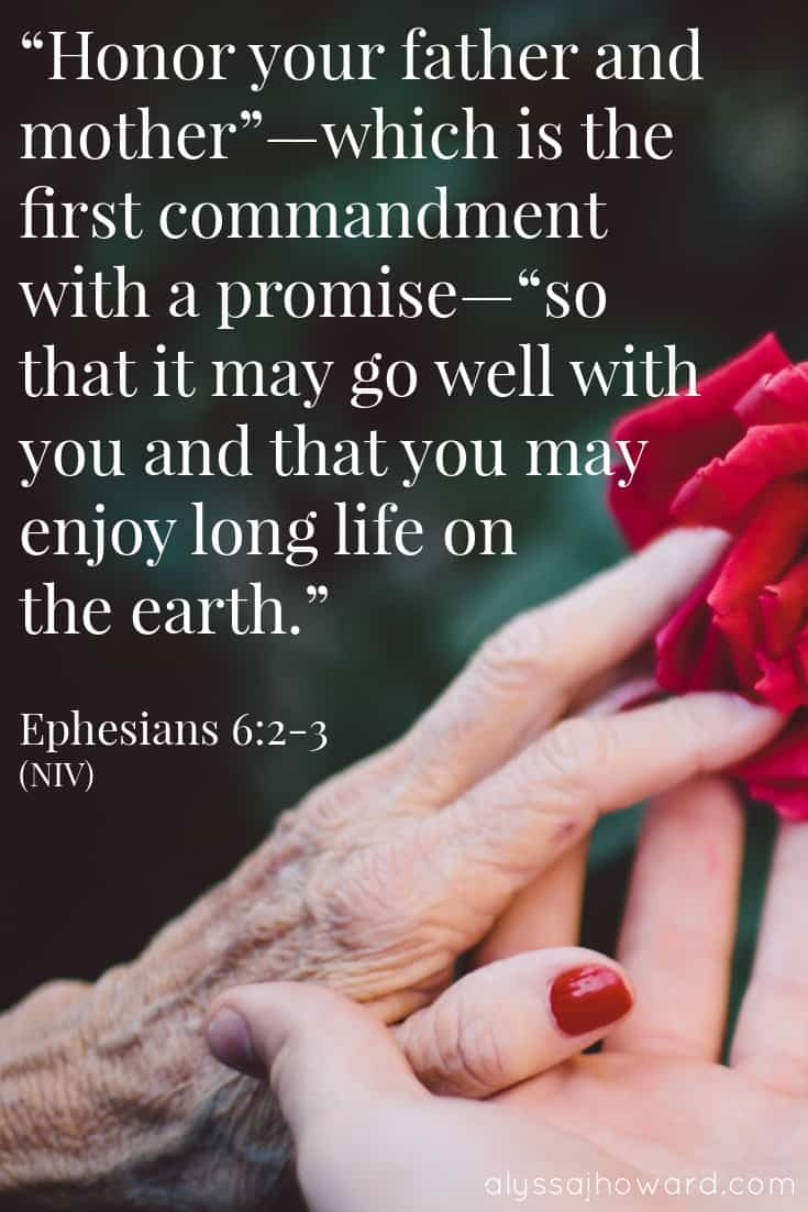 """""""Honor your father and mother""""—which is the first commandment with a promise—""""so that it may go well with you and that you may enjoy long life on the earth."""" - Ephesians 6:2-3"""