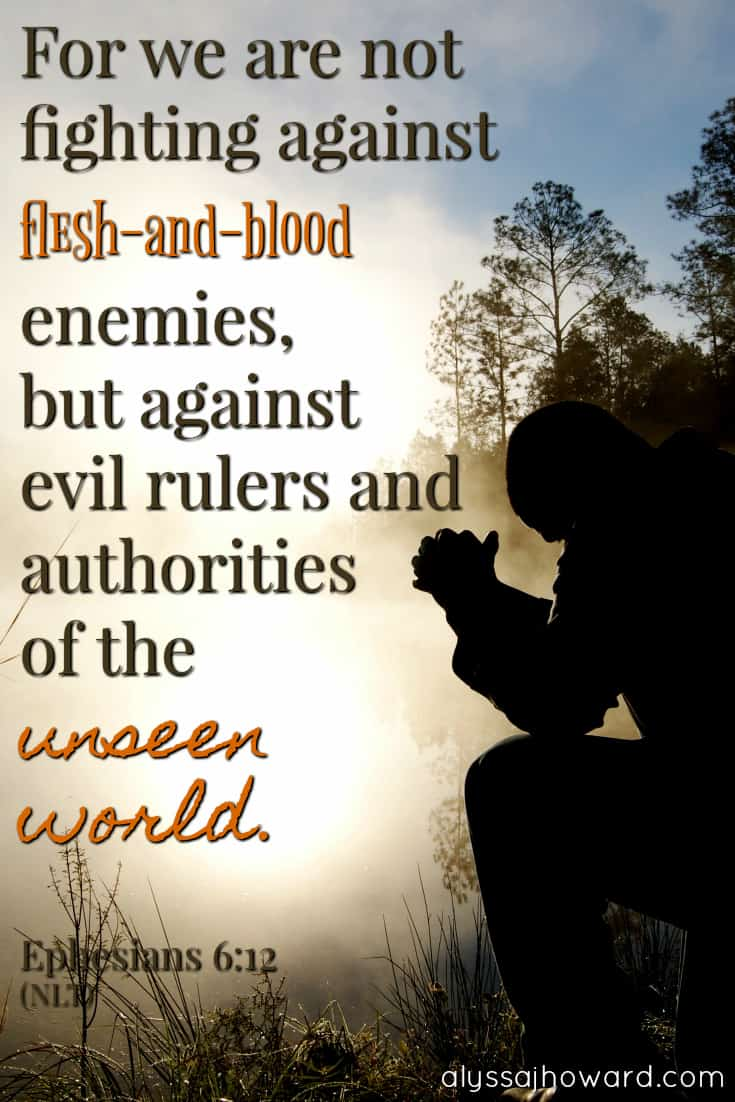 For we are not fighting against flesh-and-blood enemies, but against evil rulers and authorities of the unseen world. - Ephesians 6:12