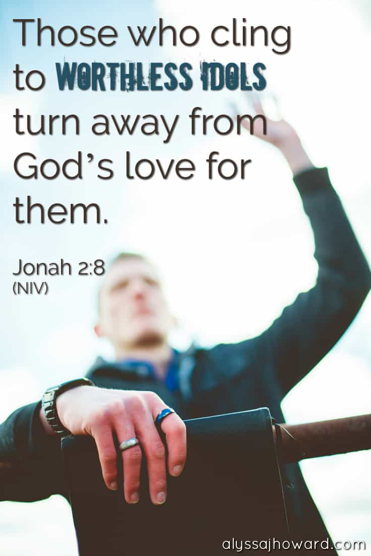 Those who cling to worthless idols turn away from God's love for them. - Jonah 2:8