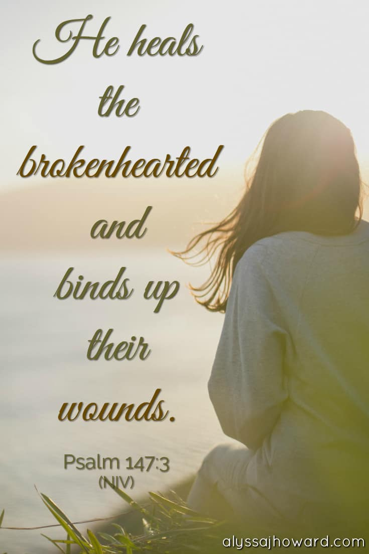 He heals the brokenhearted and binds up their wounds. - Psalm 147:3