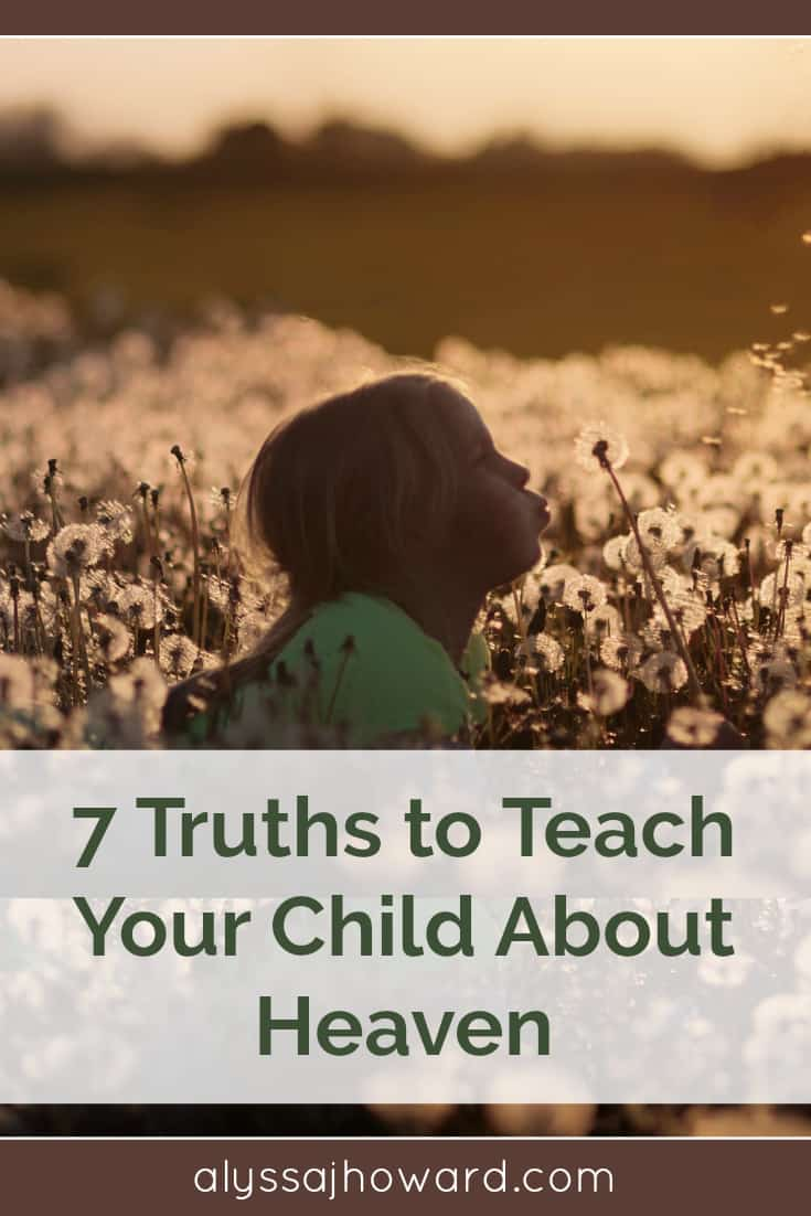 7 Truths to Teach Your Child about Heaven | alyssajhoward.com