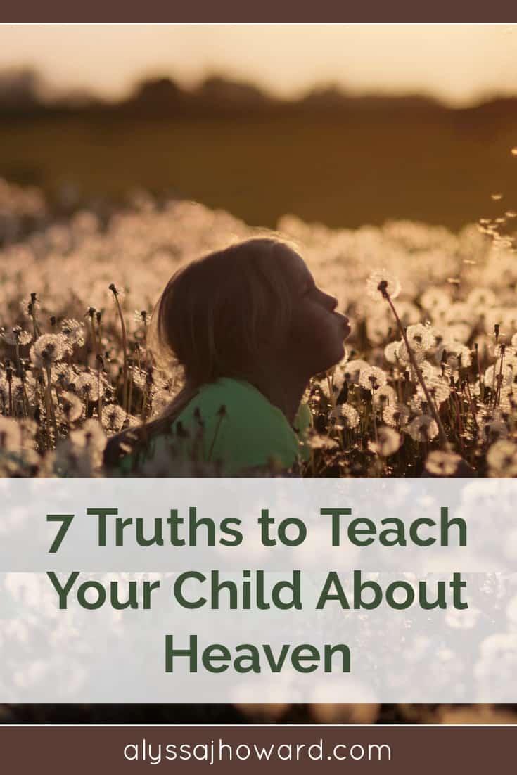 7 Truths to Teach Your Child about Heaven | alyssajhoward.com