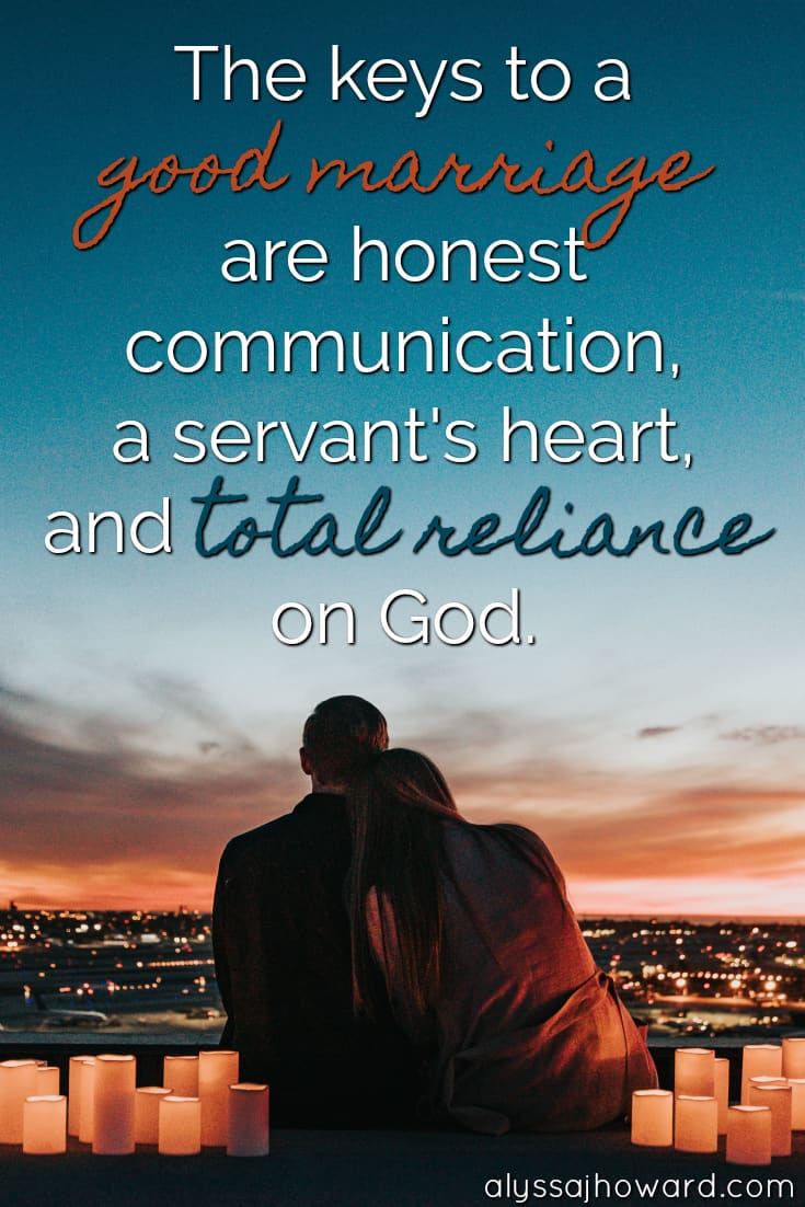 The keys to a good marriage are honest communication, a servant's heart, and total reliance on God.