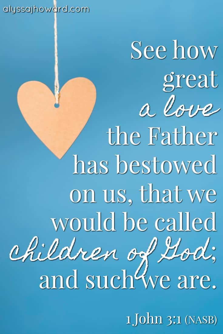 See how great a love the Father has bestowed on us, that we would be called children of God; and such we are. - 1 John 3:1