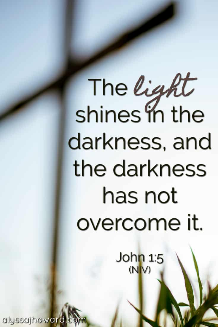 The light shines in the darkness, and the darkness has not overcome it. - John 1:5