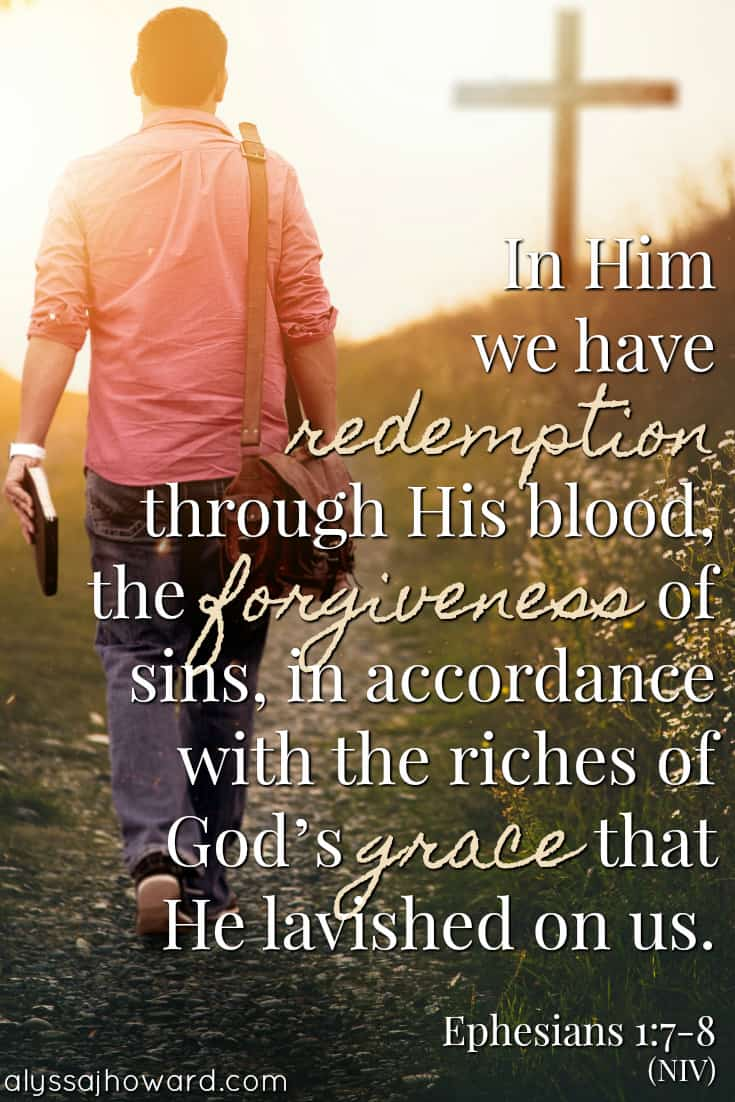 In Him we have redemption through His blood, the forgiveness of sins, in accordance with the riches of God's grace that He lavished on us. - Ephesians 1:7-8