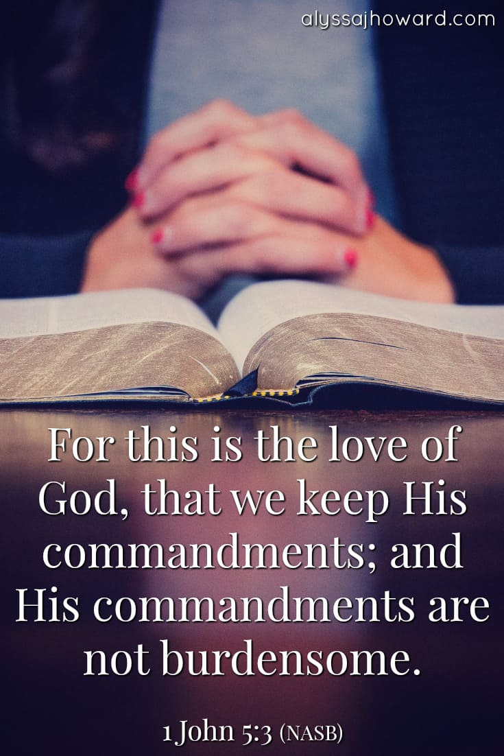 For this is the love of God, that we keep His commandments; and His commandments are not burdensome. - 1 John 5:3