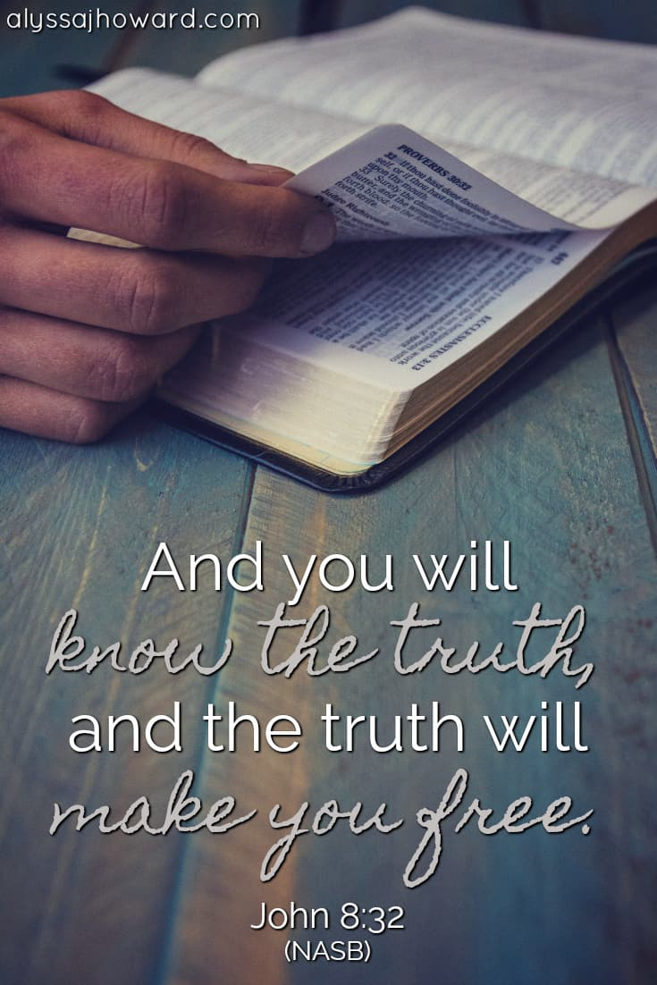 And you will know the truth, and the truth will make you free. - John 8:32