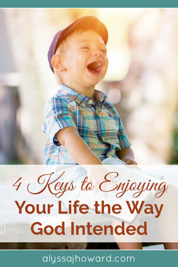 As Christians, we talk a lot about suffering for Christ. And we are so anxiously awaiting heaven, that we sometimes forget to enjoy all of the beautiful blessings God has for us here at this moment. Here are 4 keys to enjoying your life the way God intended.