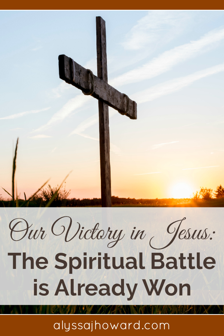 Our Victory in Jesus: The Spiritual Battle is Already Won | alyssajhoward.com