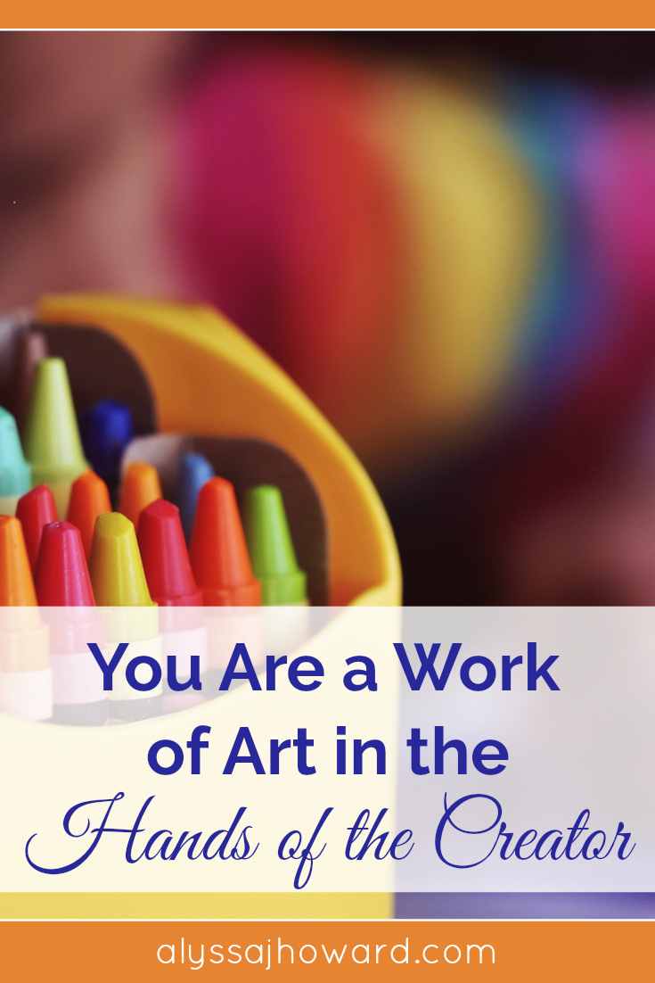 The Bible tells us that we are God's workmanship. And when we allow Him to be the artist of our lives, we can trust that we will truly be a work of art.