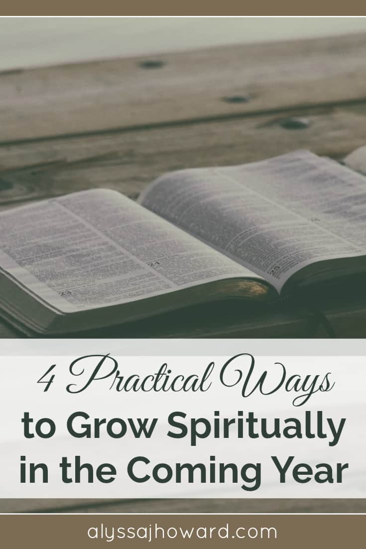 4 Practical Ways to Grow Spiritually in the Coming Year | alyssajhoward.com