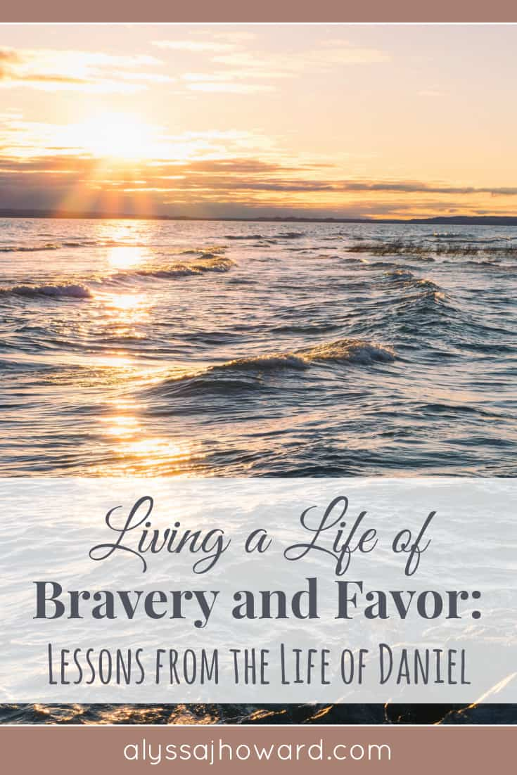 Living a Life of Bravery and Favor: Lessons from the Life of Daniel | alyssajhoward.com