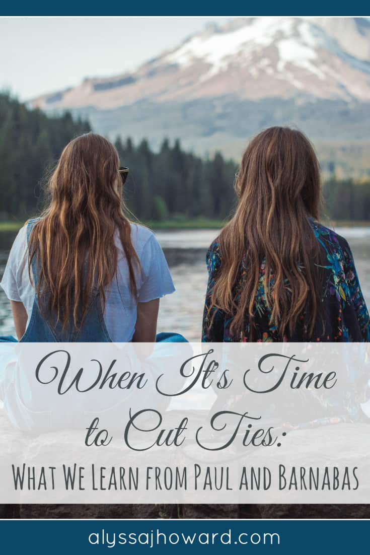 When It's Time to Cut Ties: What We Learn from Paul and Barnabas | alyssajhoward.com