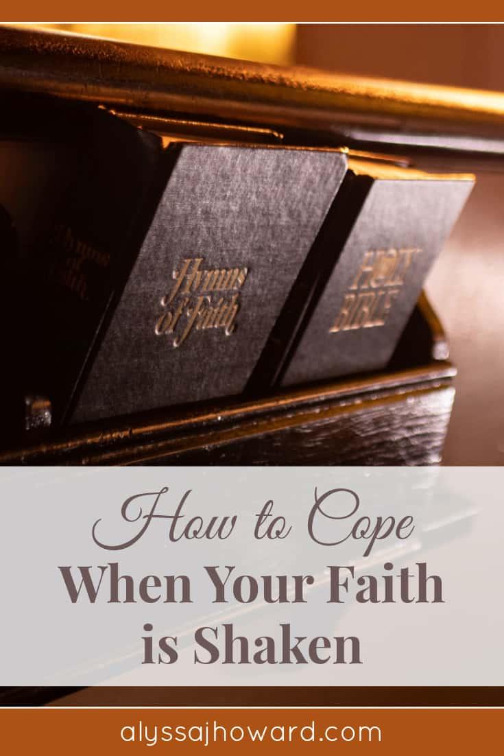 How to Cope When Your Faith is Shaken | alyssajhoward.com