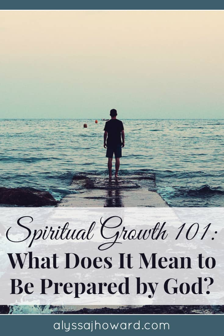 Spiritual Growth 101: What Does It Mean to Be Prepared by God? | alyssajhoward.com