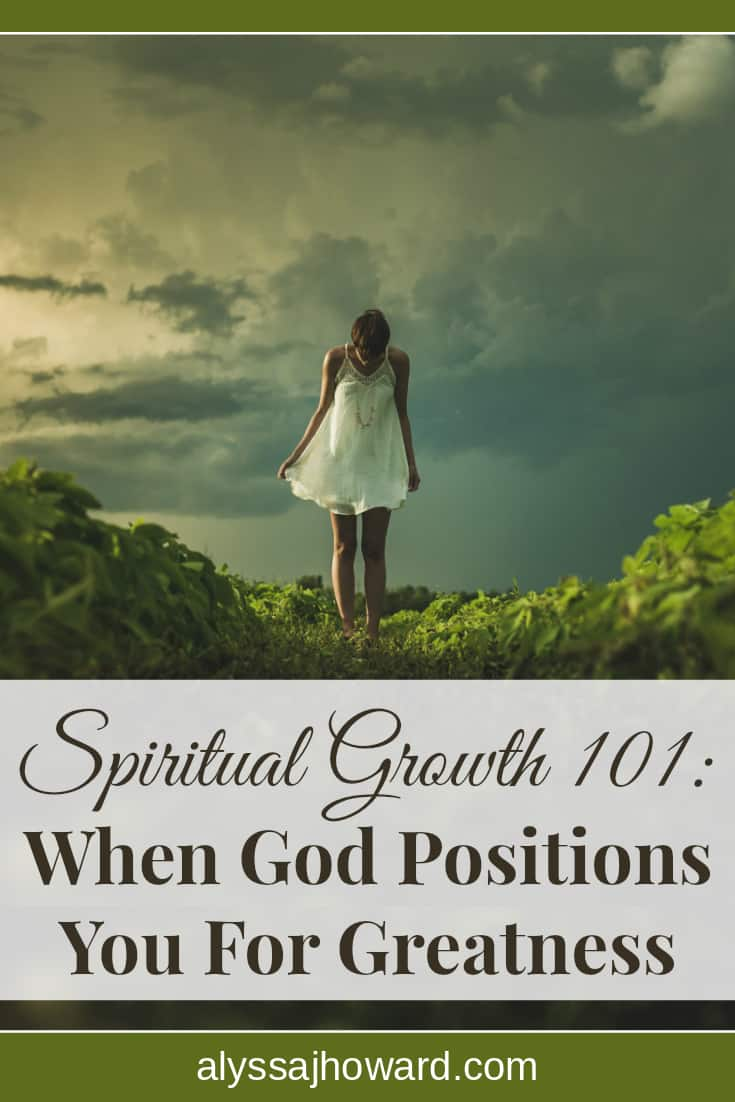 Spiritual Growth 101: When God Positions You For Greatness | alyssajhoward.com