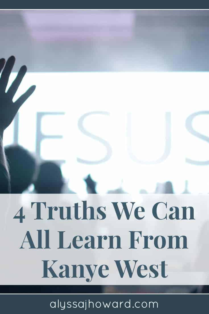 4 Truths We Can All Learn From Kanye West | alyssajhoward.com