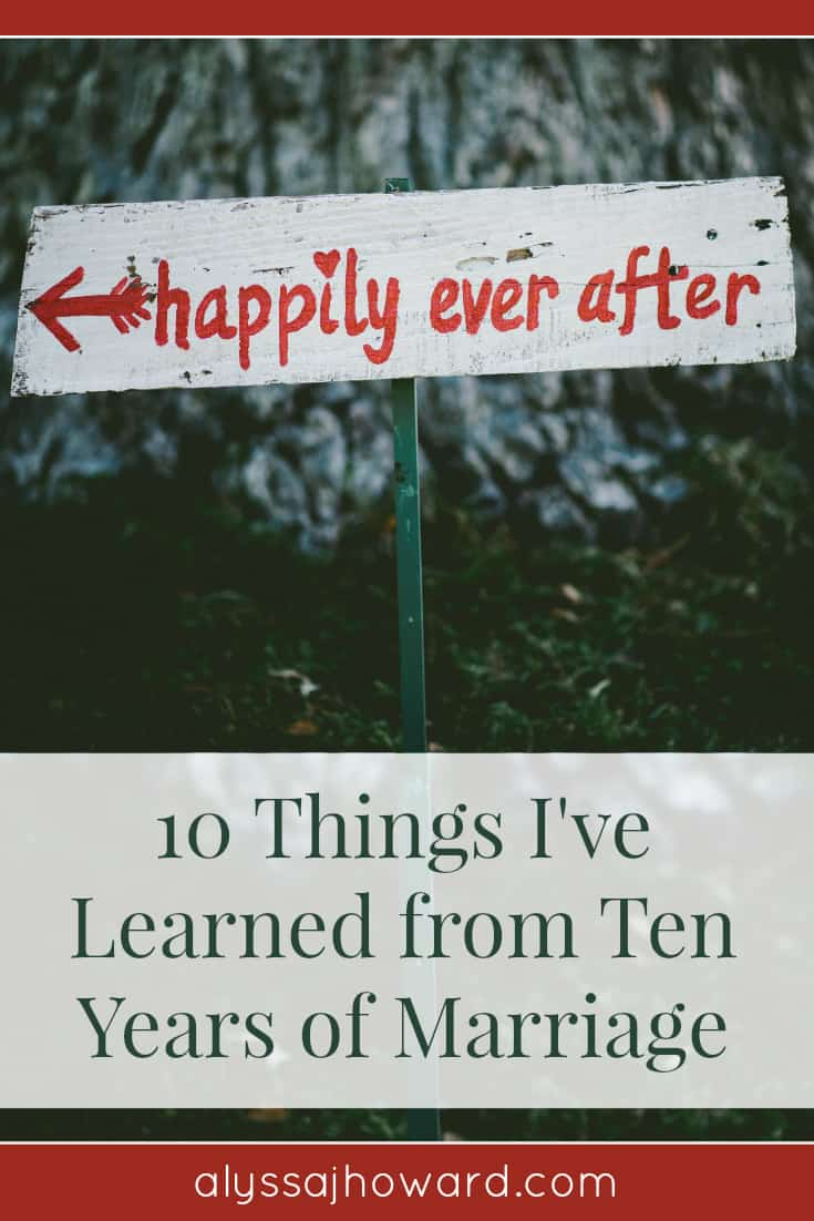 10 Things I've Learned from Ten Years of Marriage | alyssajhoward.com