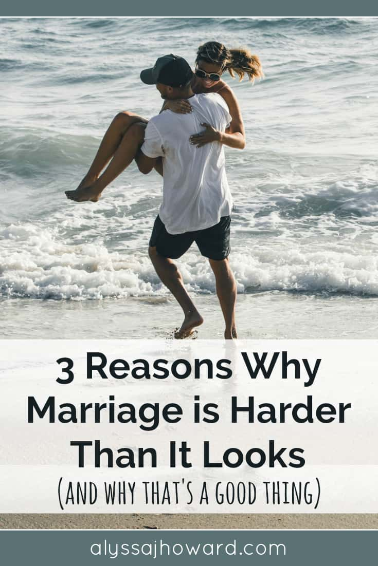 3 Reasons Why Marriage is Harder Than It Looks (and why that's a good thing) | alyssajhoward.com