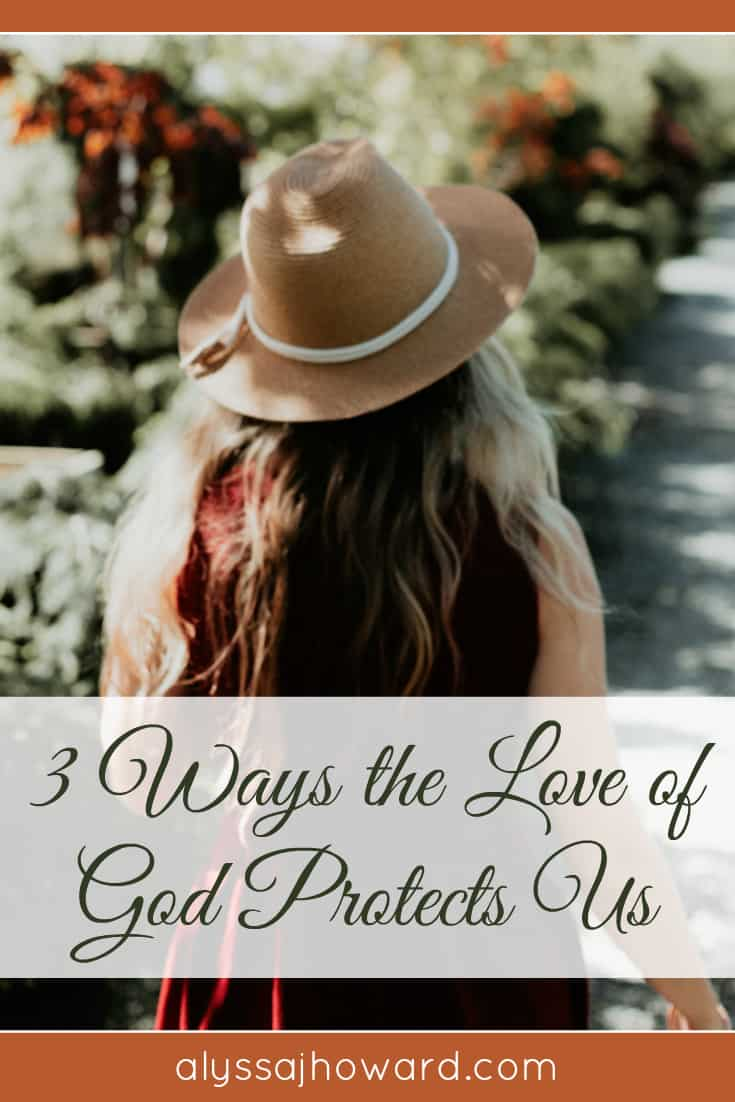 3 Ways the Love of God Protects Us | alyssajhoward.com