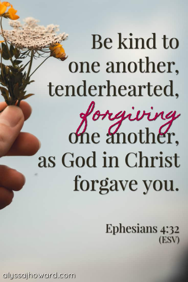 Be kind to one another, tenderhearted, forgiving one another, as God in Christ forgave you. - Ephesians 4:32