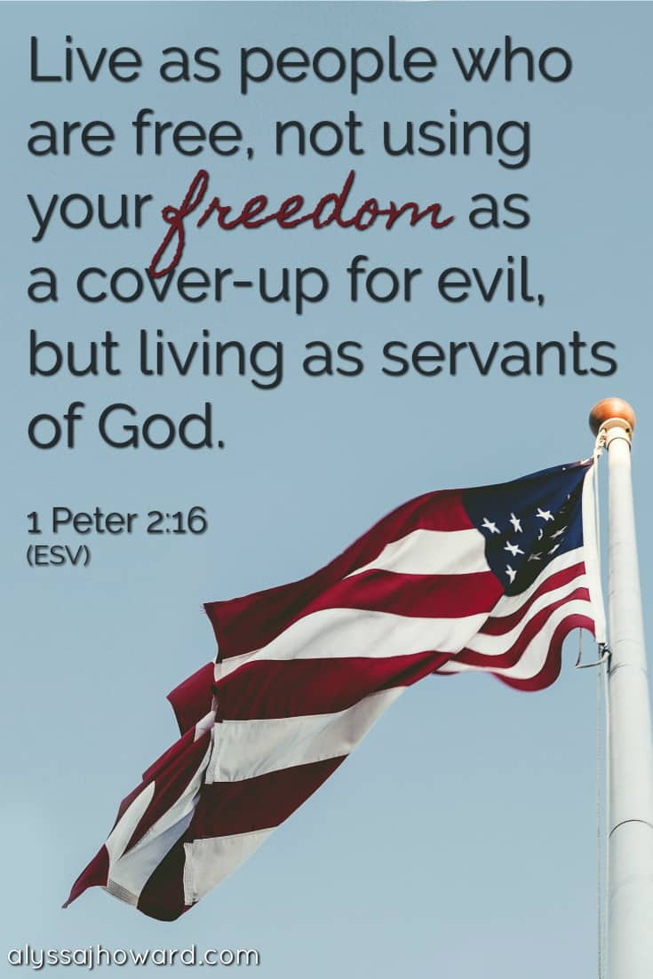 Live as people who are free, not using your freedom as a cover-up for evil, but living as servants of God. - 1 Peter 2:16 | alyssajhoward.com