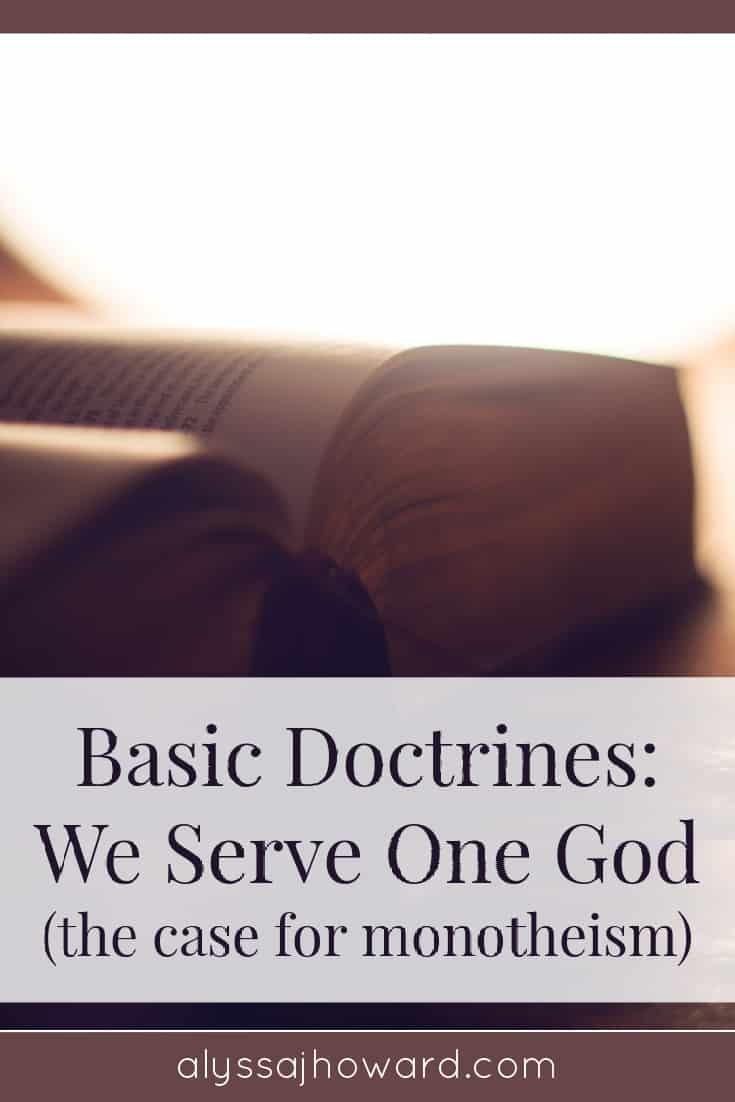 Basic Doctrines: We Serve One God (the case for monotheism) | alyssajhoward.com