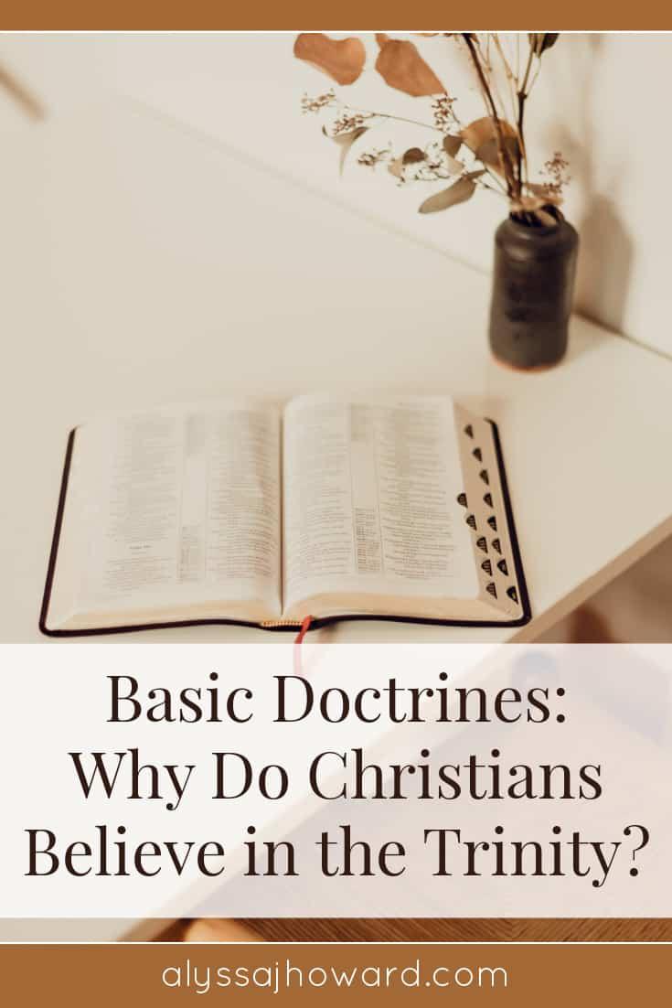 Basic Doctrines: Why Do Christians Believe in the Trinity? | alyssajhoward.com